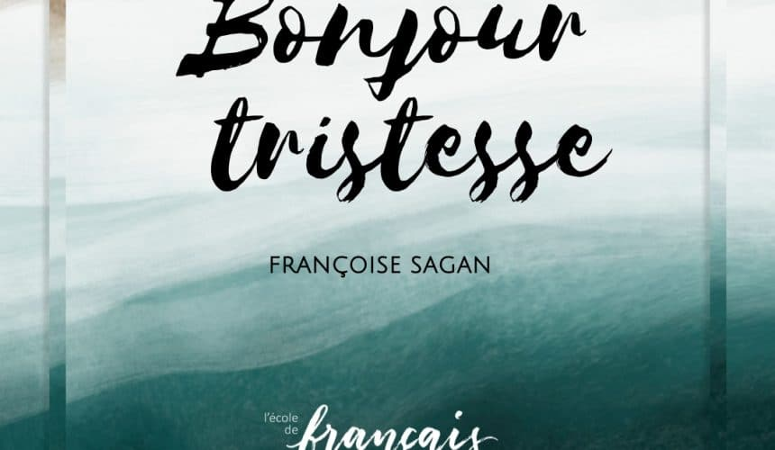 Autour du livre B2 & C1 : Bonjour Tristesse by Françoise Sagan– Wednesdays |ONLINE| 6pm-8pm [27/10-1/12]